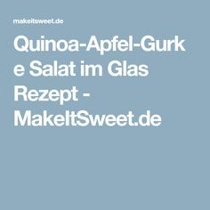 Quinoa-Apfel-Gurke Salat im Glas Rezept - MakeItSweet.de