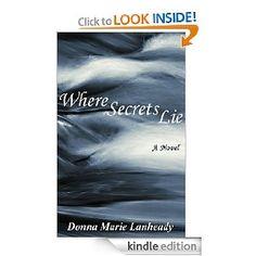 Where Secrets Lie [Kindle Edition]  Donna Marie Lanheady (Author)