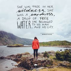 She was free in her wildness. She was a wanderess, a drop of free water. She belonged to no man and no city - Roman Payne
