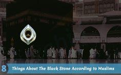 Eight Things About The Black Stone According to Muslims. #Hajj #Umrah #Blackstone