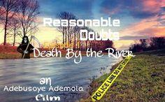 Reasonable Doubt: Death by the River (Episode 1) First installment.  REASONABLE DOUBT EPISODE 1 Death By The River Titi a young and beautiful mother of two boys (Tobi 12 and Ade 9) is married to Dapo an abusive husband who beats her at every slight provocation. They live in a three bedroom apartment in the middle of town. Dapo works as a civil engineer and consults for big construction companies. Titi on the other hand quit her job as a marketing executive immediately she had her first son…
