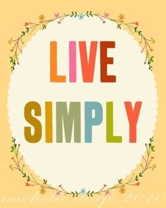 Live Simply for it's truly amazing.