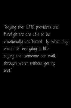 """Firefighters and EMS and LEOs are real people with real emotions and real responses to the things they see every day. Firefighter Paramedic, Firefighter Quotes, Volunteer Firefighter, Paramedic Quotes, Emergency Medical Technician, Emergency Medical Services, Ems Humor, Medical Humor, Medical School"