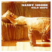 """Mandy Moore: """"Wild Hope"""" - one of the best albums of my life thus far. More people should give it a listen."""