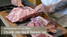 Chuck, eye log & Denver steak