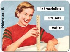 Don't believe what they say… In translation, size does matter! (so careful with rates and deadlines and volume discounts)