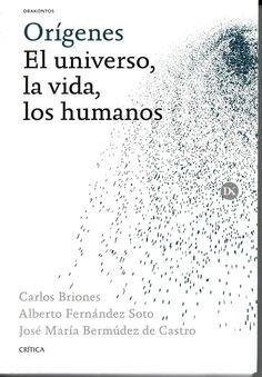 Orígenes : el universo, la vida, los humanos / Carlos Briones, Alberto Fernández Soto, José María Bermúdez de Castro http://absysnetweb.bbtk.ull.es/cgi-bin/abnetopac01?TITN=526271