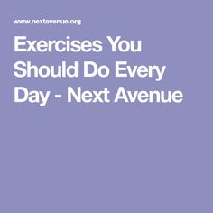 Exercises You Should Do Every Day - Next Avenue