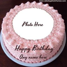 Birthday Cake With Photo, Birthday Wishes Cake, Happy Birthday Cakes, Girl Birthday, Anniversary Cake With Name, Birthday Frames, Name Photo, Special Images, Online Greeting Cards