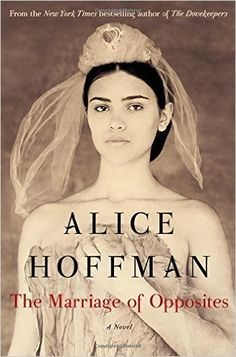 The Marriage of Opposites by Alice Hoffman; published 2015 by Simon & Schuster Genre: Historical Fiction Essential Questions: How do. Great Books, New Books, Books To Read, Reading Books, Reading Lists, Reading Den, Reading Time, The Marriage Of Opposites, The Last Summer