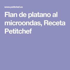 Flan de platano al microondas, Receta Petitchef