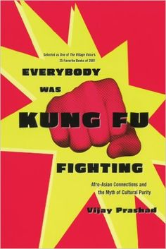 Everybody Was Kung Fu Fighting: Afro-Asian Connections and the Myth of Cultural Purity: Vijay Prashad: 9780807050118: Amazon.com: Books