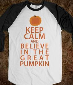 Keep calm and believe in the great pumpkin