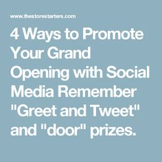 "4 Ways to Promote Your Grand Opening with Social Media Remember ""Greet and Tweet"" and ""door"" prizes."