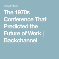 The 1970s Conference That Predicted the Future of Work | Backchannel