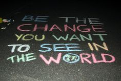Be the Change Tattoo | Be the change you want to see in the world
