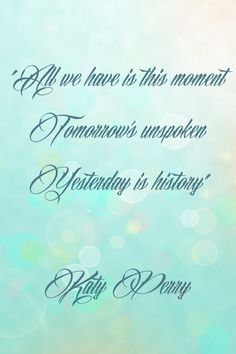 "Katy Perry quote ""This Moment"""