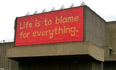 Life is to blame