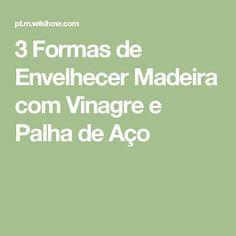 3 Formas de Envelhecer Madeira com Vinagre e Palha de Aço