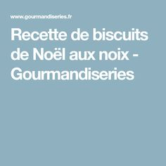 Recette de biscuits de Noël aux noix - Gourmandiseries