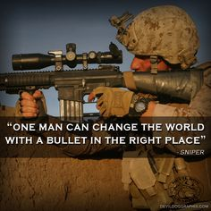 """Another great quote from a sniper, """"One man can change the world with a bullet in the right place."""""""