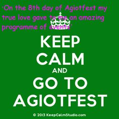 On the 8th day of Agiotfest my true love gave to me an amazing programme of events.
