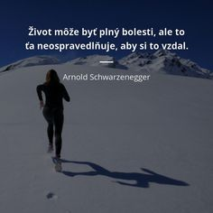 Život môže byť plný bolesti, ale to ťa neospravedlňuje, aby si to vzdal. - Arnold Schwarzenegger #život #bolesť Arnold Schwarzenegger, True Words, Motto, My Life, Advice, Motivation, Quotes, Buxus, Fotografia