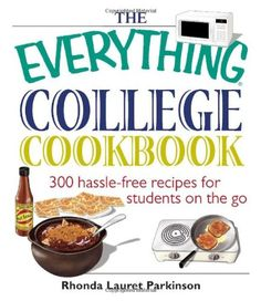 The Everything College Cookbook: 300 Hassle-Free Recipes For Students On The Go by Rhonda Lauret Parkinson College Cooking, College Meals, College Life, Uni Life, College Food, College Hacks, Baked Pita Chips, Drop Cookies, College Students