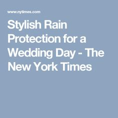 Stylish Rain Protection for a Wedding Day - The New York Times