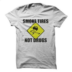 Smoke Tires, Not Drugs - #tshirt logo #cute hoodie. GET YOURS => https://www.sunfrog.com/Automotive/Smoke-Tires-Not-Drugs.html?68278