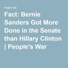 Fact: Bernie Sanders Got More Done in the Senate than Hillary Clinton   People's War
