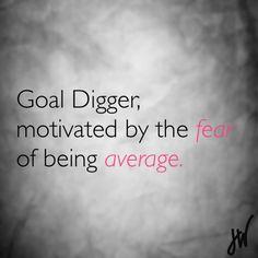 Proud to be a goal digger.
