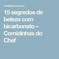 15 segredos de beleza com bicarbonato – Comidinhas do Chef
