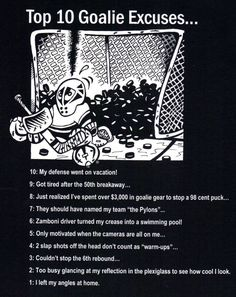 10 Goalie Excuses funny hockey T-shirt pads mask pucks net Top 10 Goalie Excuses funny hockey T-shirt pads mask pucks netTop 10 Goalie Excuses funny hockey T-shirt pads mask pucks net Hockey Drills, Hockey Memes, Hockey Quotes, Hockey Players, Funny Hockey, Hockey Goalie Pads, Flyers Hockey, Goalie Quotes, Hockey Boards