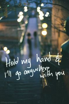 Hold my hand and i'll go anywhere with you. and if you need a marriage officiant call me at hold my hand travel with love quotes Sweet Love Quotes, Romantic Love Quotes, Love Is Sweet, Cute Quotes, Travel With Love Quotes, Sweetest Quotes, Quotes For Love, Kiss Me Quotes, Shy Quotes