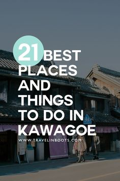 21 Best Places and Things To Do in Kawagoe