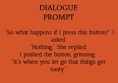 """""""So, what happens if I press this button?"""" I asked. """"Nothing,"""" she replied. I pushed the button, grinning. """"It's when you let go that things get nasty."""""""