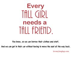 THAT WOULD BE NICE. SO I DONT LOOK LIKE SUCH A FREAK ALL THE TIME AND I COULD ACTUALLY WEAR HEELS. NIKKI. GROW.