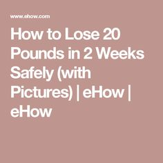How to Lose 20 Pounds in 2 Weeks Safely (with Pictures) | eHow | eHow