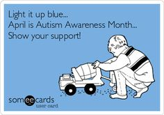 Light it up blue... April is Autism Awareness Month... Show your support!