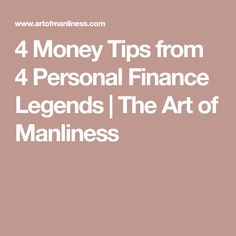 4 Money Tips from 4 Personal Finance Legends   The Art of Manliness