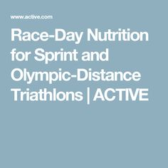 Race-Day Nutrition for Sprint and Olympic-Distance Triathlons | ACTIVE