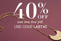 Save 40% Use Code LAST40 Sale ends 12/07 We've stocked this sale with over 100 of our fastest-selling products - all at 40% off with code LAST40! Don't wait, because we have less than 5 of each piece in our jewelry vault. Get shopping! Plus, enjoy a NEW free gift with any purchase over $50!