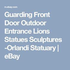 Guarding Front Door Outdoor Entrance Lions Statues Sculptures -Orlandi Statuary   | eBay