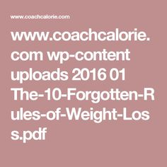 www.coachcalorie.com wp-content uploads 2016 01 The-10-Forgotten-Rules-of-Weight-Loss.pdf