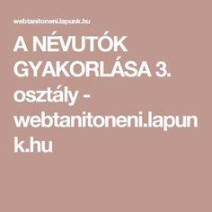 A NÉVUTÓK GYAKORLÁSA 3. osztály - webtanitoneni.lapunk.hu Calm, Teaching, Education, Onderwijs, Learning, Tutorials