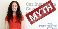 7 Car Insurance Myths Debunked  https://www.everquote.com/blog/car-insurance/myths/