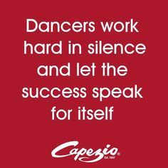 Dancers work hard in silence and let the success speak for itself!