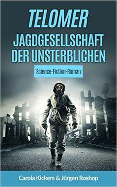Telomer: Jagdgesellschaft der Unsterblichen eBook: Carola Kickers, Jürgen Roshop: Amazon.de: Kindle-Shop