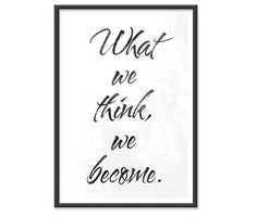 What we think, we become. 13x19 print #art #design #simple #graphicdesign $14.95